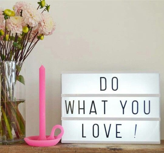 Do. what you Love !❤