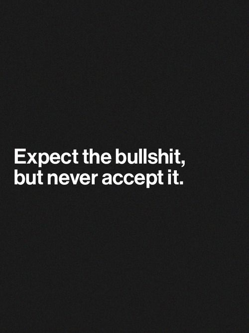 expect it, but don't accept it.