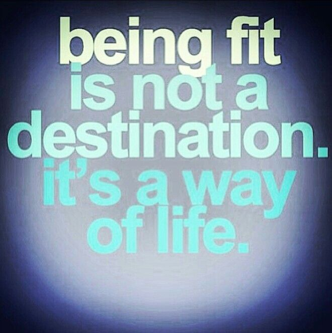 Being Fit Quotes For Motivation: Being Fit Is Not A Destination, It's A Way Of Life
