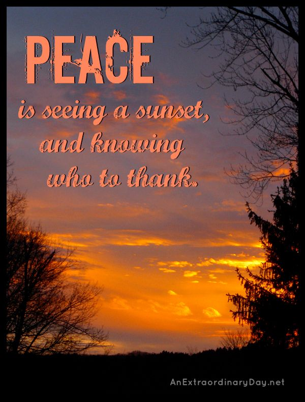 Beautiful sunset with an inspirational QUOTE on PEACE... Peace is seeing a sunset and knowing who to thank.