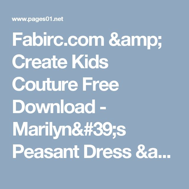 Fabirc.com & Create Kids Couture Free Download - Marilyn's Peasant Dress & Top