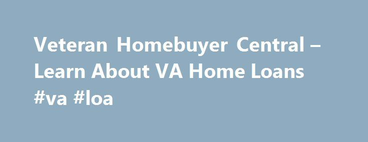 Veteran Homebuyer Central – Learn About VA Home Loans #va #loa http://france.remmont.com/veteran-homebuyer-central-learn-about-va-home-loans-va-loa/  # Except where explicitly noted with a Bankrate attribution, all other content on this webpage, including any editorial or advertising content, was created solely by Veterans United Home Loans, a paying advertiser from whom Bankrate receives compensation. The editorial staff of Bankrate was not involved in the preparation of this webpage or the…
