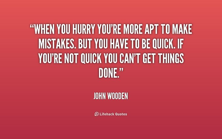 Be Quick But Dont Hurry John Wooden Quotes