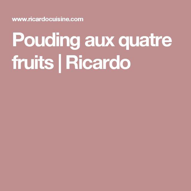 Pouding aux quatre fruits | Ricardo