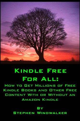 nice KINDLE FREE FOR ALL: How to Get Millions of Free Kindle Books and Other Free Content With or Without an Amazon Kindle (NEW and UP-TO-DATE: MAY 2011 - For ... Latest Generation Kindles and Kindle Apps)