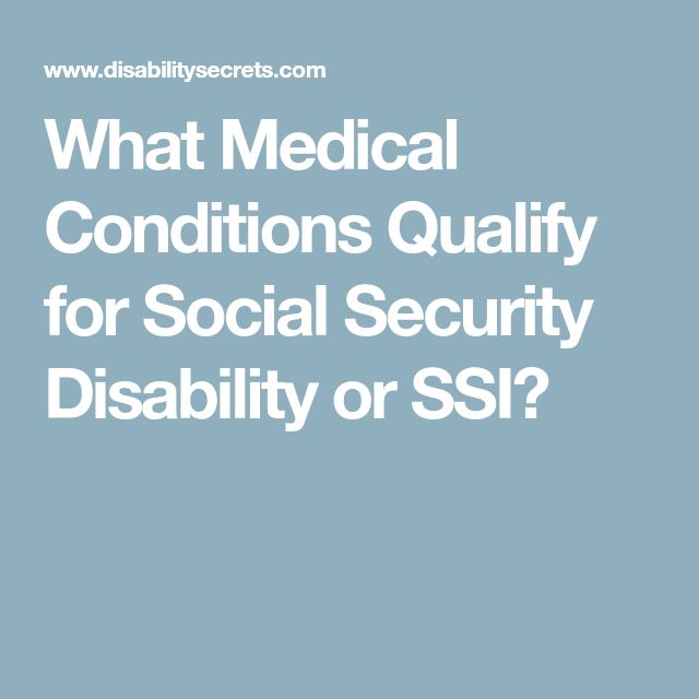 What Medical Conditions Qualify for Social Security Disability or SSI?