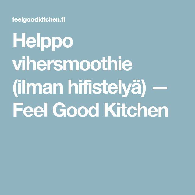 Helppo vihersmoothie (ilman hifistelyä) — Feel Good Kitchen