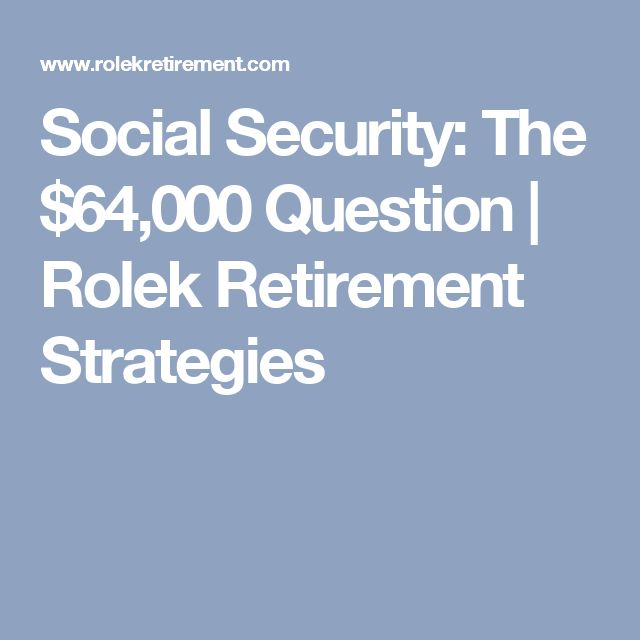 Social Security: The $64,000 Question | Rolek Retirement Strategies
