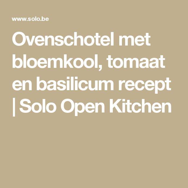 Ovenschotel met bloemkool, tomaat en basilicum recept | Solo Open Kitchen