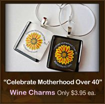 "MOTHER'S DAY 2013. We are launching these elegant, handmade glass wine charms, made especially for AChildAfter40.com for this occasion. They come in an organza sachet and ""Celebrate Motherhood Over 40"" gift tag for Mother's Day at only $3.95 each. Order now! Proceeds will help to fund our online forums."