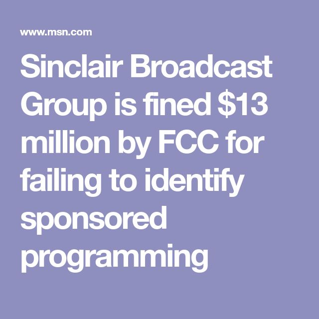 Sinclair Broadcast Group is fined $13 million by FCC for failing to identify sponsored programming