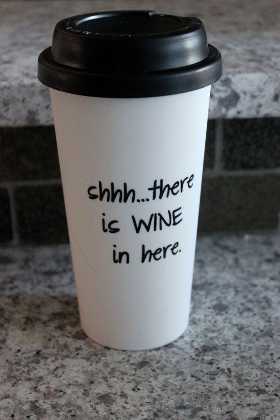 Coffee mug tumbler Shhh..there is wine in here.  16 oz Wine, tea glass, funny gift