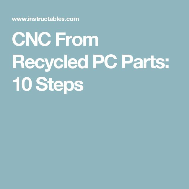 CNC From Recycled PC Parts: 10 Steps