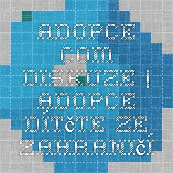Adopce.com - Diskuze | Adopce dítěte ze zahraničí