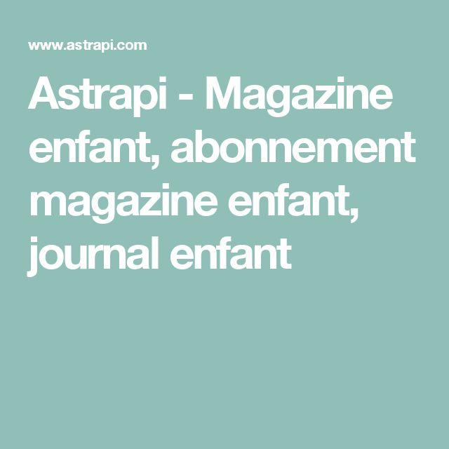 Astrapi - Magazine enfant, abonnement magazine enfant, journal enfant