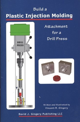 Bestseller Books Online Build a Plastic Injection Molding Attachment for a Drill Press Vincent R. Gingery $14.95  - http://www.ebooknetworking.net/books_detail-1878087312.html