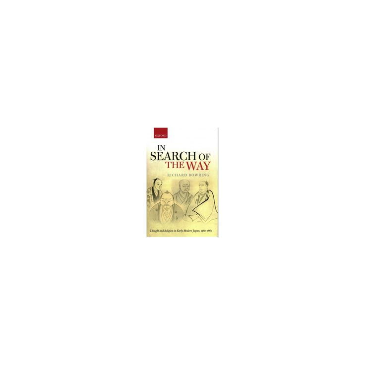 In Search of the Way : Thought and Religion in Early-Modern Japan 1582-1860 (Hardcover) (Richard
