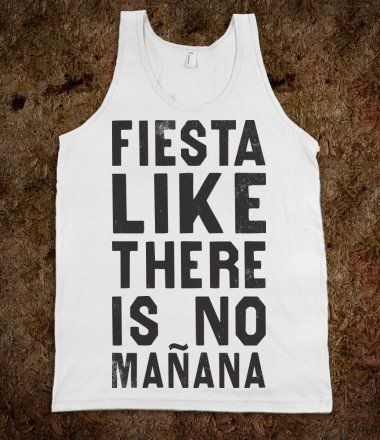 Fiesta Like There's No Manana (Tank) - College Is For Your mom - Skreened T-shirts, Organic Shirts, Hoodies, Kids Tees, Baby One-Pieces and Tote Bags
