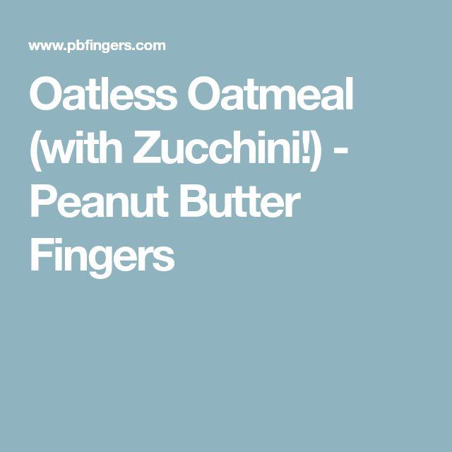 Oatless Oatmeal (with Zucchini!) - Peanut Butter Fingers