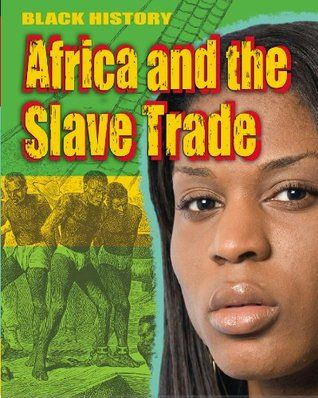 Black History: Africa and the Slave Trade - Dan Lyndon.  Black History is brought to life in this exciting and engaging series, bringing together events from early civilisations in Africa right up to modern-day life for black communities across the world.
