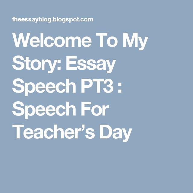 welcome to my story essay speech pt speech for teacher s day welcome to my story essay speech pt3 speech for teacher s day the best essay speech for pt3 teacher