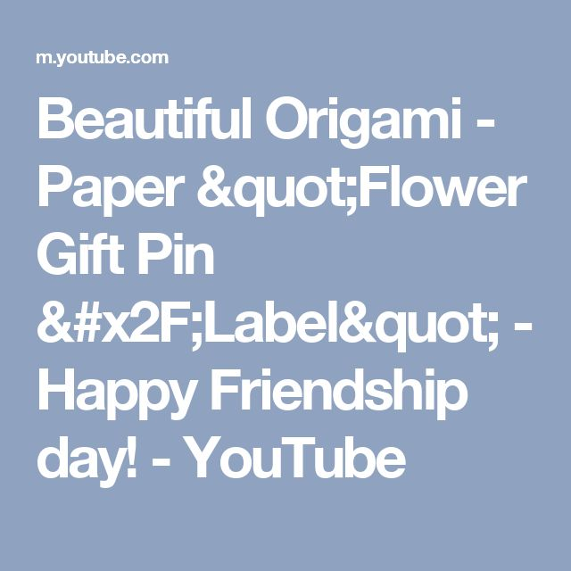 "Beautiful Origami - Paper  ""Flower Gift Pin /Label"" - Happy Friendship day! - YouTube"