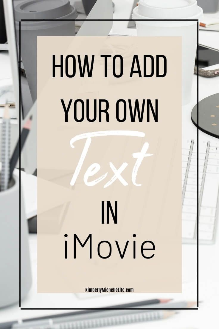 How To Add Fancy Text In Imovie Kimberly Michelle Life Youtube Channel Ideas Youtube Editing Youtube