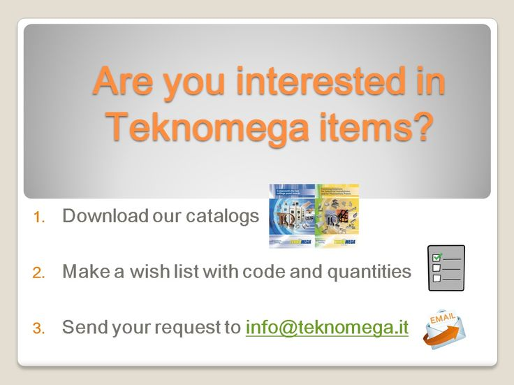Are you interested in #Teknomega items? 1) Download our #catalogs 2) Make a #wishlist with code and quantities 3) Send your request to info@teknomega.it ......What are you waiting for?