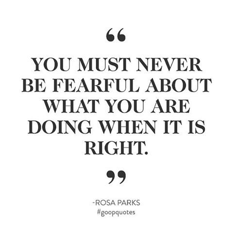 """You must never be fearful about what you are doing when it is right."" - Rosa Parks #goopquotes"
