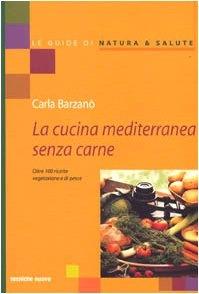La Cucina Mediterranea senza carne. Oltre 100 ricette vegetariane e di pesce