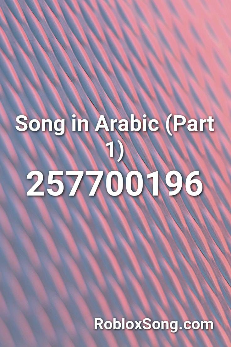 Song In Arabic Part 1 Roblox Id Roblox Music Codes In 2020