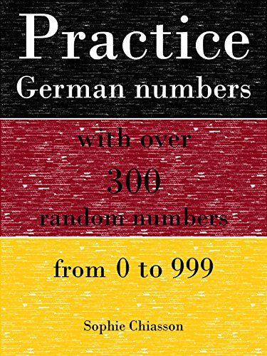 Practice German numbers with over 300 random numbers from 0 to 999 by Sophie Chiasson http://www.amazon.com/dp/B014MNMZGM/ref=cm_sw_r_pi_dp_3OQiwb1H117TE