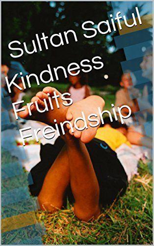 Kindness Fruits Freindship (1) by Sultan Saiful, http://www.amazon.com/dp/B00K4E16P0/ref=cm_sw_r_pi_dp_iI7dvb0WCSXWW