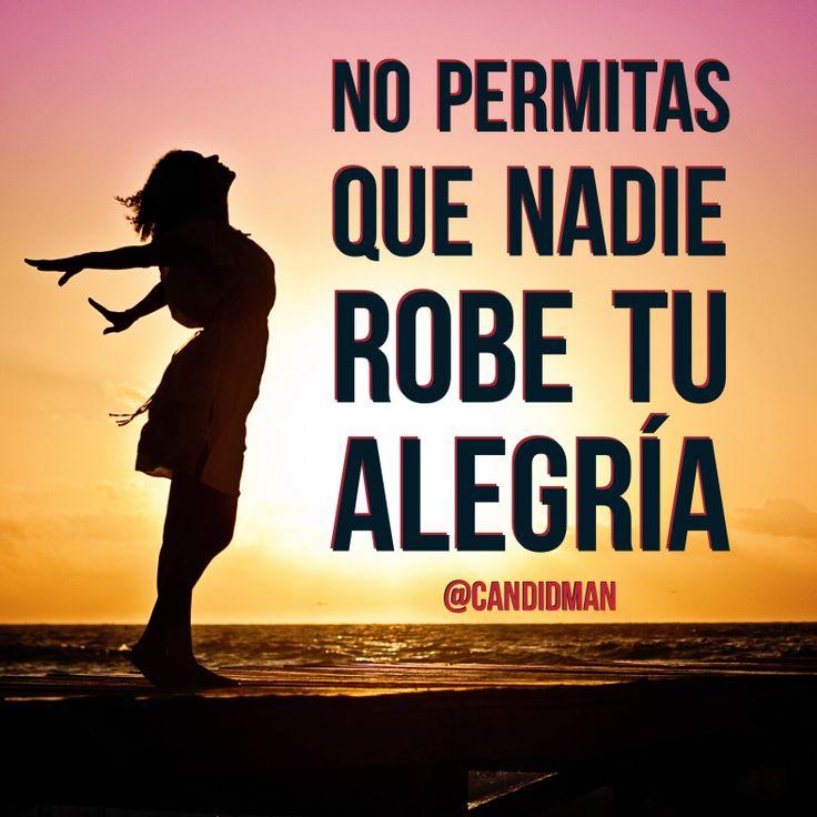 """No permitas que nadie robe tu #Alegria"". @candidman #Frases #Alegría #Motivacion #Candidman"