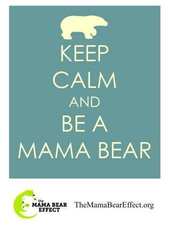 "{Totally Dislike the ""Keep Calm"" crud} BUT...I am a Mama Bear at Heart...to my baby, to hubs, family, friends, colleagues...it's in my nature"