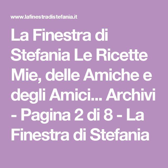 La Finestra di Stefania Le Ricette Mie, delle Amiche e degli Amici... Archivi - Pagina 2 di 8 - La Finestra di Stefania