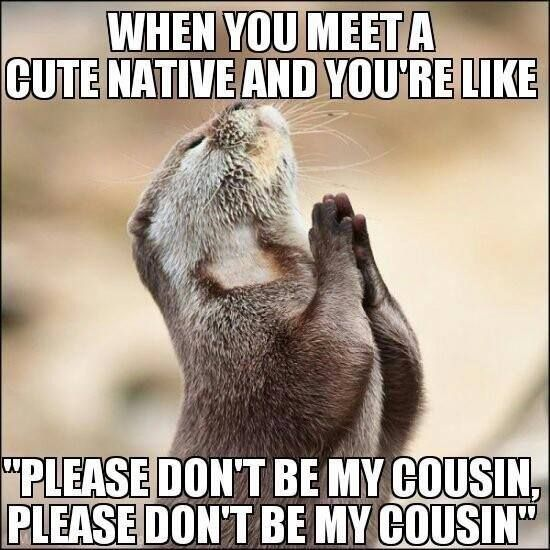 Please don't be my cousin. | Native American News