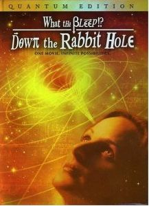 Down The Rabbit Hole, What The Bleep And How The Universe Works - the science behind the law of attraction