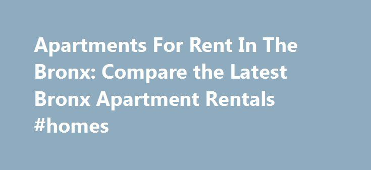 Apartments For Rent In The Bronx: Compare the Latest Bronx Apartment Rentals #homes http://renta.remmont.com/apartments-for-rent-in-the-bronx-compare-the-latest-bronx-apartment-rentals-homes/  #aparments for rent # Some Apartments 1 Day 1 agent To help you compare apartments in the Bronx. we compile a list of the latest apts from multiple landlords and leading brokers serving the borough. Check out this page often, and refine your search by choosing what Bronx neighborhood you want to live…