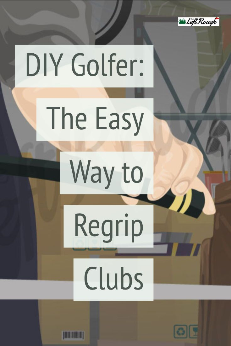 How To Regrip Golf Clubs The Left Rough Golf Room Golf Golf Clubs