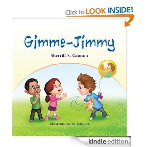 """Gimme-Jimmy: Sherrill S. Cannon : Amazon.com: Kindle Store  The rhyming story of Jim Alexander, whose nickname was Gimme-Jimmy because he was a greedy and selfish bully. Imagine Jimmy's concern when he found that every time he said the word """"Gimme,"""" his hand grew larger!  Jimmy was happy to discover that when he was polite and said, """"Please"""" and """"Thank you,"""" his hand began to shrink. He started practicing his new """"Polite Rule"""" and found out that it was much more fun to share. Ages 4-8."""