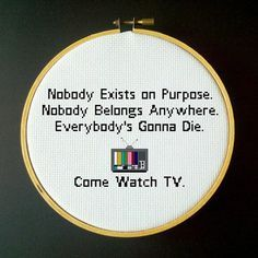 Nobody Exists on Purpose, Nobody Belongs Anywhere, Everybodys Gonna Die. Come Watch TV. - Rick and Morty - Cross Stitch Pattern Design Area: 8.57 x