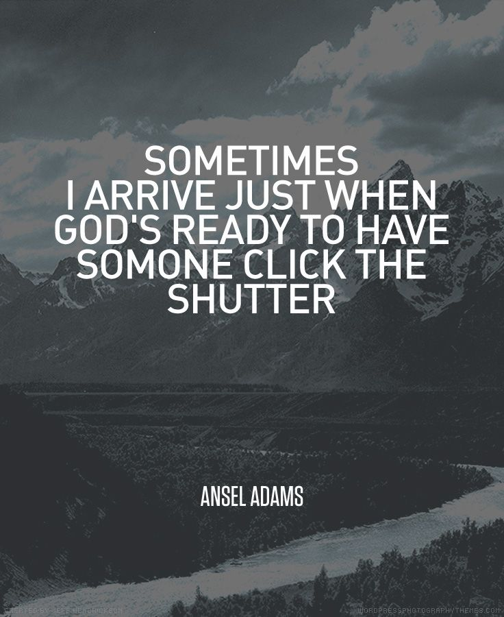 """Sometimes I arrive just when God's ready to have someone click the shutter."" Ansel Adams #photography #quote"