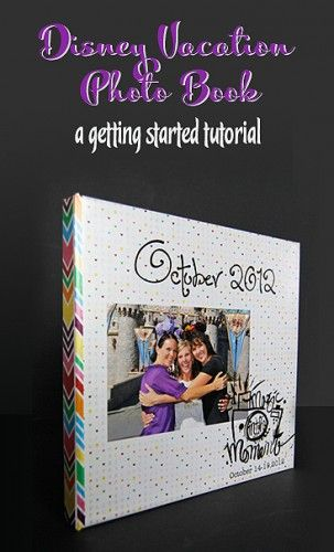 Creating a Disney vacation photo book: getting started  Making a book can be so overwhelming. Use these steps to make it EASY!