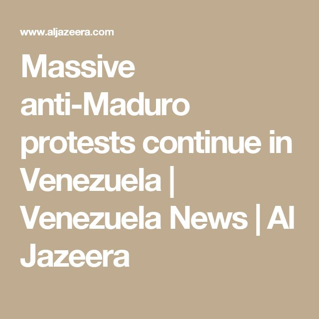 Massive anti-Maduro protests continue in Venezuela  | Venezuela News | Al Jazeera