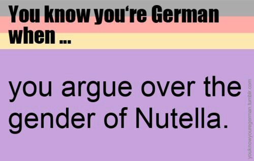 You know you're German when... Die Nutella!