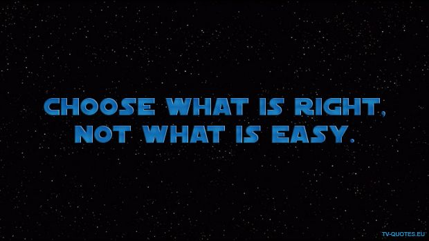 Quote from Star Wars: The Clone Wars Season 2 │  Choose what is right, not what is easy. – 2×18: The Zillo Beast