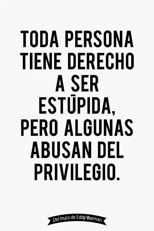 Toda persona tiene derecho a ser estúpida pero algunas abusan del privilegio.