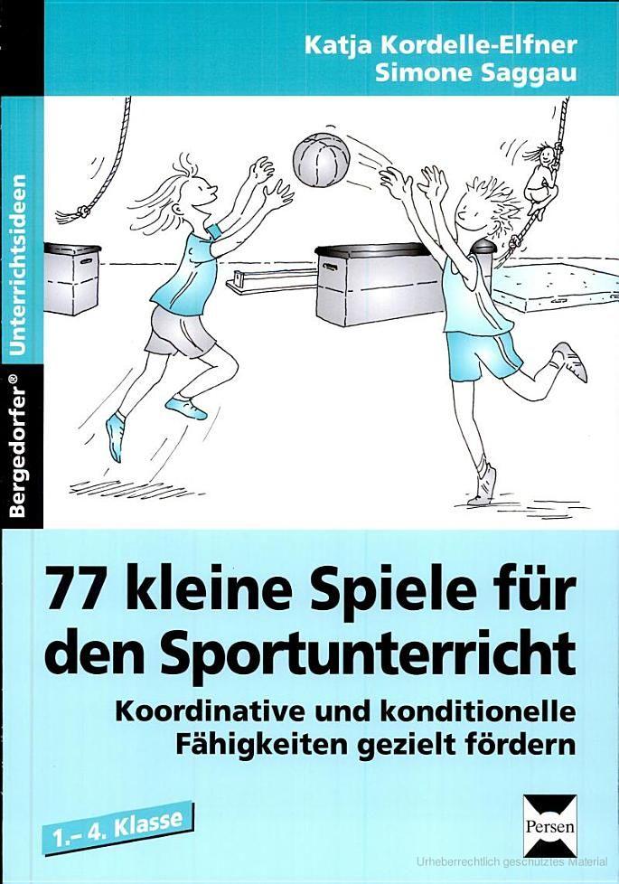77 kleine Spiele für den Sportunterricht: Koordinative und konditionelle ... - Katja Kordelle-Elfner, Simone Saggau - Google Books