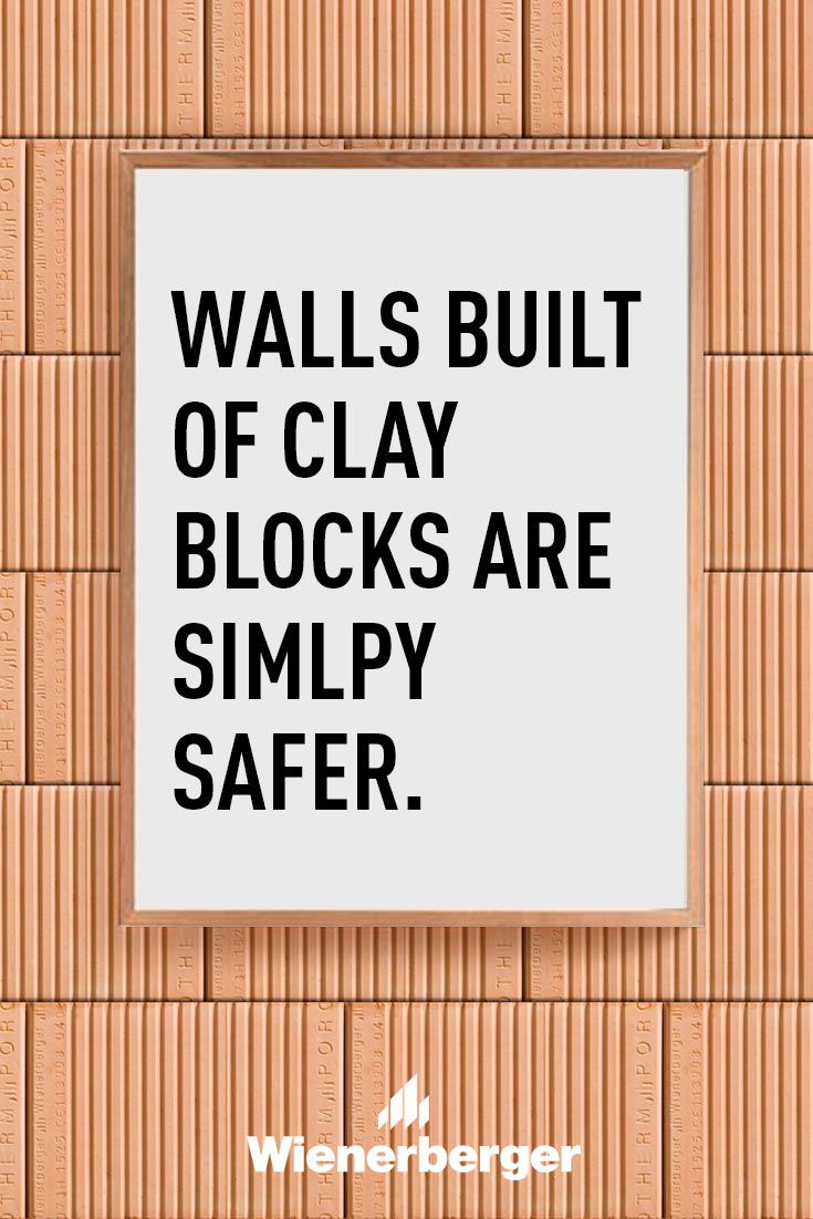 Walls built of clay blocks are simply safer
